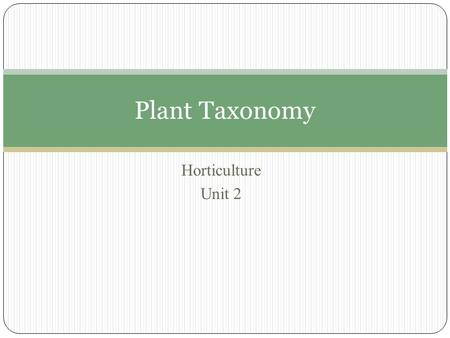 Horticulture Unit 2 Plant Taxonomy. Objective To differentiate between scientific and common plant names and explain the binomial system of naming plants.