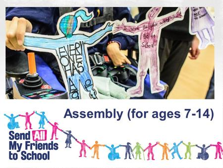 Assembly (for ages 7-14). How many children around the world are missing out on school? 24 million 45 million 57 million.