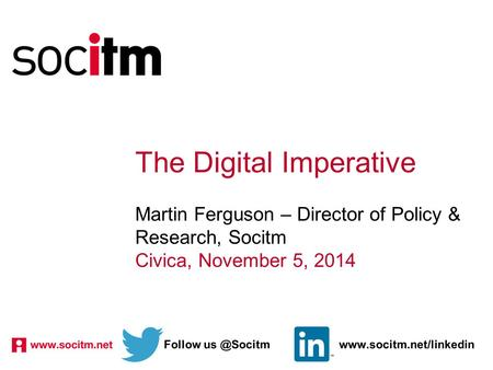 The Digital Imperative Martin Ferguson – Director of Policy & Research, Socitm Civica, November 5, 2014 Follow