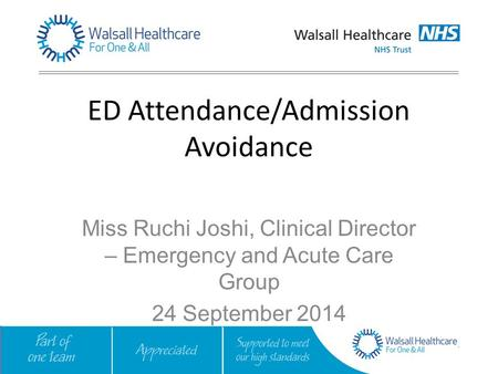 Miss Ruchi Joshi, Clinical Director – Emergency and Acute Care Group 24 September 2014 ED Attendance/Admission Avoidance.
