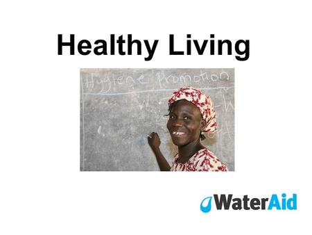 Healthy Living. This is Patience. She is a primary school teacher in Nigeria, West Africa. She teaches children how to make good hygiene a part of their.