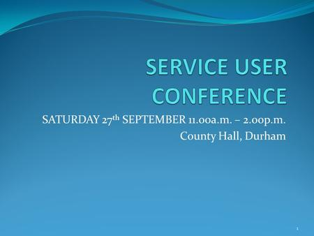 SATURDAY 27 th SEPTEMBER 11.00a.m. – 2.00p.m. County Hall, Durham 1.