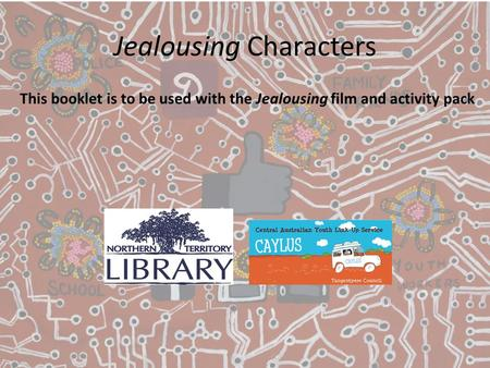 Jealousing Characters This booklet is to be used with the Jealousing film and activity pack.