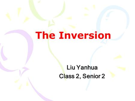 The Inversion Liu Yanhua Class 2, Senior 2. Revision 介词短语做地点状语放在句首,且谓语动词为 stand, sit, hang, lie, come, walk 等, 采用完全倒装语序。 Yao Ming stands beside Mcgrady.