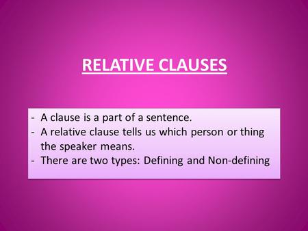 RELATIVE CLAUSES A clause is a part of a sentence.