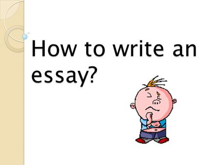How to write an essay? TO PRACTICE IN WRITING AN ESSAY FOR THE ENGLISH STATE EXAMS The aim of the lesson:
