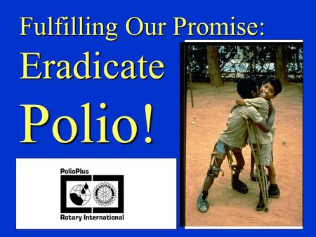 Fulfilling Our Promise: Eradicate Polio!. Progress Progress1988-2000.