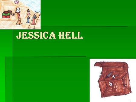 Jessica Hell.  One day there was a girl called Jessica. Her mum died when she was three and her dad went to war to Scotland.