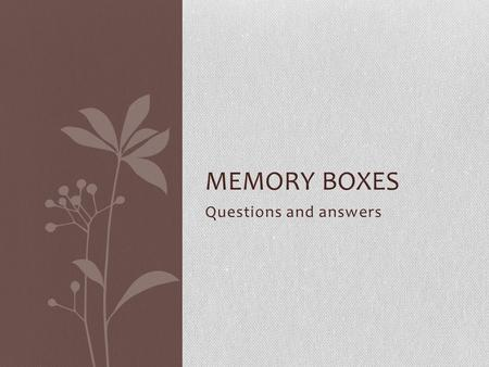 Questions and answers MEMORY BOXES. When you think about your childhood what images/ scenes come to your mind? The most vivid images from <strong>my</strong> childhood.