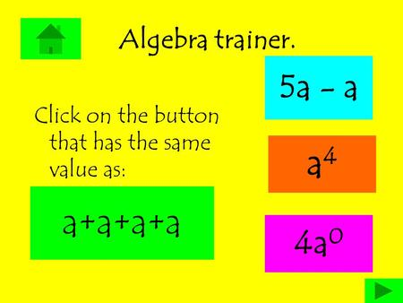 Algebra trainer. 5a - a Click on the button that has the same value as: a4a4 4a 0 a+a+a+a.