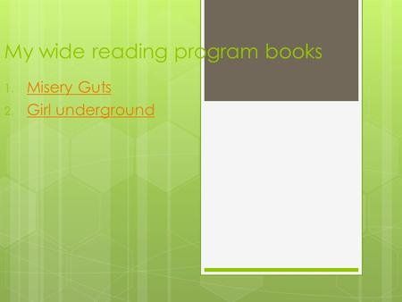 My wide reading program books 1. Misery Guts Misery Guts 2. Girl underground Girl underground.