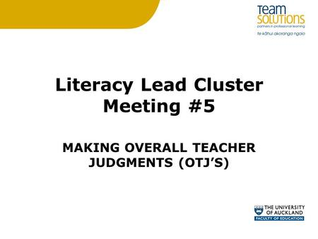 Literacy Lead Cluster Meeting #5 MAKING OVERALL TEACHER JUDGMENTS (OTJ'S)
