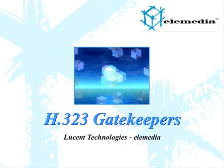 H.323 Gatekeepers Lucent Technologies - elemedia.