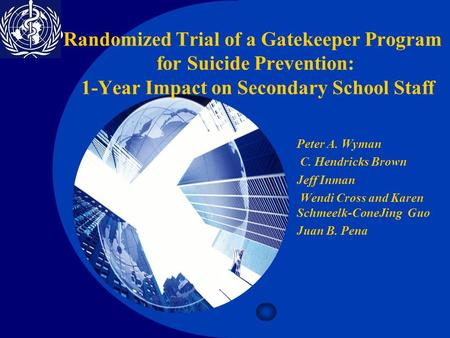 Company LOGO Randomized Trial of a Gatekeeper Program for Suicide Prevention: 1-Year Impact on Secondary School Staff Peter A. Wyman C. Hendricks Brown.