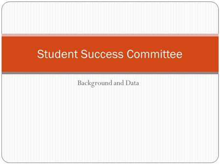 Background and Data Student Success Committee. MECC Definition of Student Success Retained Complete 2/3 of credits With 2.0 GPA or higher.
