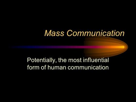 Potentially, the most influential form of human communication