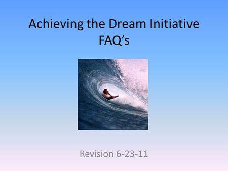 Achieving the Dream Initiative FAQ's Revision 6-23-11.