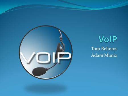 Tom Behrens Adam Muniz. Overview What is VoIP SIP Sessions H.323 Examples Problems.