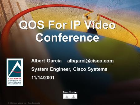 1 © 2000, Cisco Systems, Inc. Cisco Confidential QOS For IP Video Conference Albert Garcia System Engineer, Cisco.