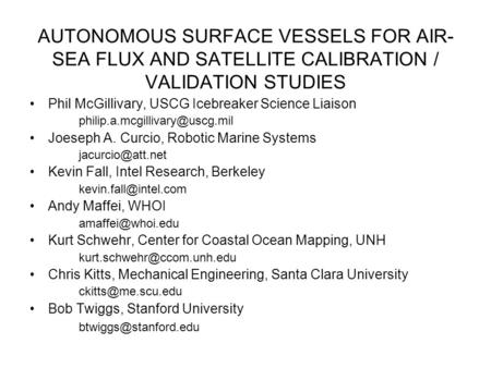 AUTONOMOUS SURFACE VESSELS FOR AIR- SEA FLUX AND SATELLITE CALIBRATION / VALIDATION STUDIES Phil McGillivary, USCG Icebreaker Science Liaison
