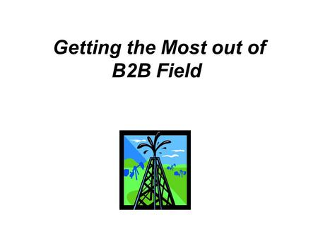 Getting the Most out of B2B Field. ► Initiating a B2B Recruit/Survey ►Identifying the right person ►Getting past the Gatekeeper ►Client Supplied Lists.