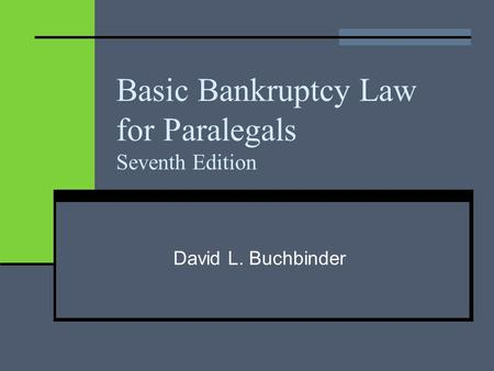 Basic Bankruptcy Law for Paralegals Seventh Edition David L. Buchbinder.