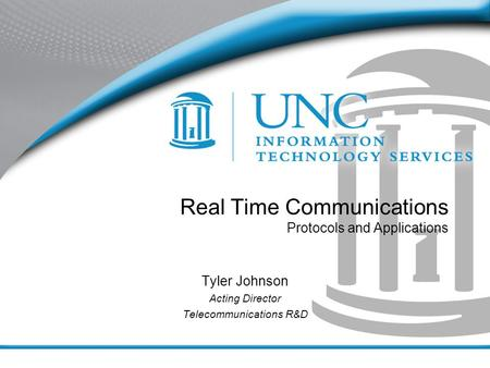 Real Time Communications Protocols and Applications Tyler Johnson Acting Director Telecommunications R&D.