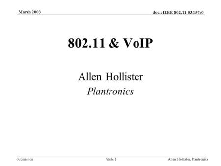 doc.: IEEE 802.11-03/157r0 Submission March 2003 Allen Hollister, PlantronicsSlide 1 802.11 & VoIP Allen Hollister Plantronics.