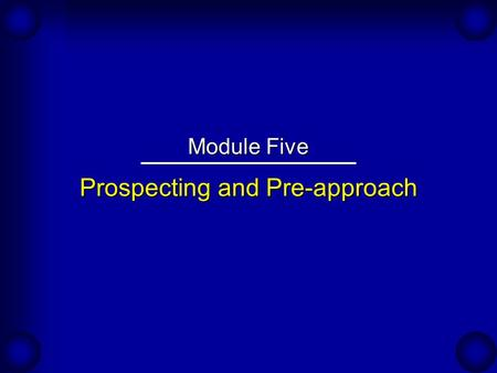 "Prospecting and Pre-approach Module Five. Improving Productivity Through Prospecting An Expert's Viewpoint: ""... BMC Software developed a comprehensive."