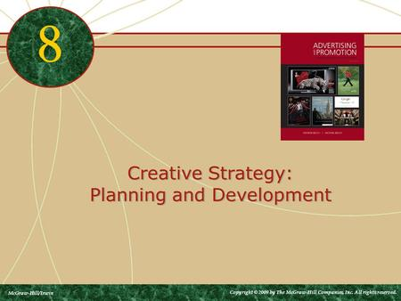 Creative Strategy: Planning and Development 8 McGraw-Hill/Irwin Copyright © 2009 by The McGraw-Hill Companies, Inc. All rights reserved.