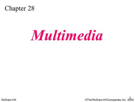 McGraw-Hill©The McGraw-Hill Companies, Inc., 2004 1 Chapter 28 Multimedia.