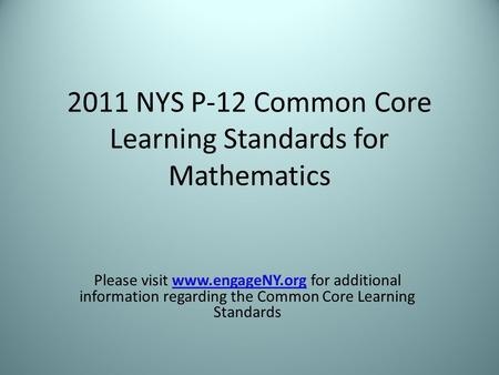 2011 NYS P-12 Common Core Learning Standards <strong>for</strong> Mathematics Please visit www.engageNY.org <strong>for</strong> additional information regarding the Common Core Learning.