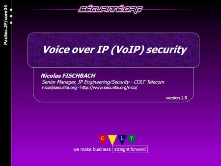 Nicolas FISCHBACH Senior Manager, IP Engineering/Security - COLT Telecom -  version 1.0 Voice over IP (VoIP)