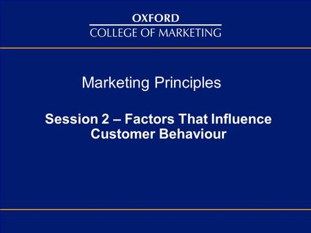 Marketing Principles Session 2 – Factors That Influence Customer Behaviour.