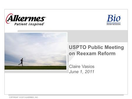 USPTO Public Meeting on Reexam Reform Claire Vasios June 1, 2011 COPYRIGHT © 2011 ALKERMES, INC.