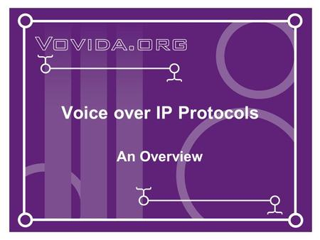 Voice over IP Protocols An Overview. Version 2 - March 9, 20012 What is in this Module Objectives: This module provides an introductory overview of the.