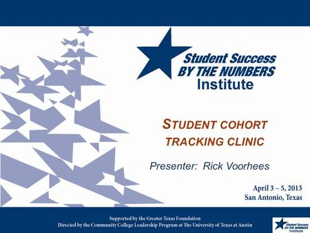 S TUDENT COHORT TRACKING CLINIC Presenter: Rick Voorhees.
