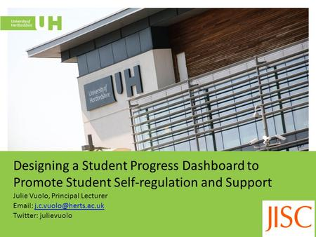 Designing a Student Progress Dashboard to Promote Student Self-regulation and Support Julie Vuolo, Principal Lecturer
