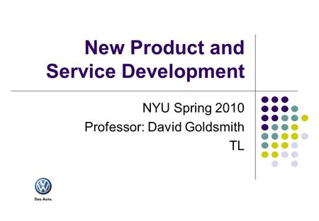 New Product and Service Development NYU Spring 2010 Professor: David Goldsmith TL.