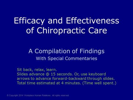 Efficacy and Effectiveness of Chiropractic Care A Compilation of Findings With Special Commentaries © Copyright 2014 Workplace Human Relations. All rights.