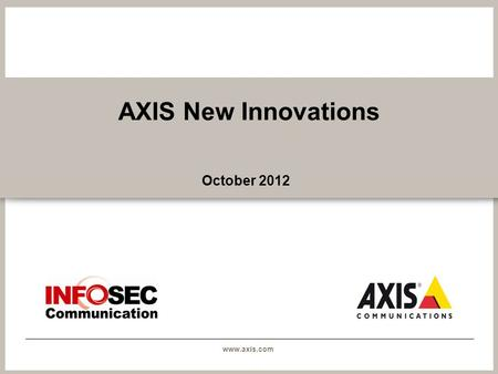 Www.axis.com AXIS New Innovations October 2012. www.axis.com AXIS Product Naming Structure.