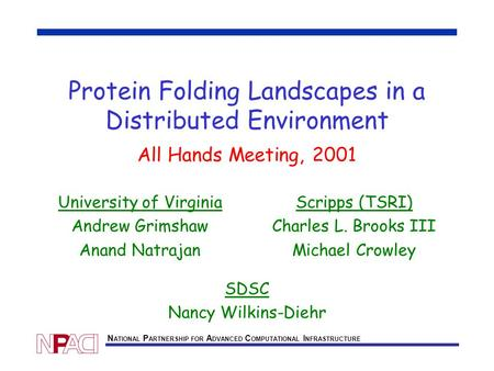 N ATIONAL P ARTNERSHIP FOR A DVANCED C OMPUTATIONAL I NFRASTRUCTURE Protein Folding Landscapes in a Distributed Environment All Hands Meeting, 2001 University.