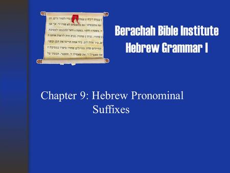 Berachah Bible Institute Hebrew Grammar I Chapter 9: Hebrew Pronominal Suffixes.
