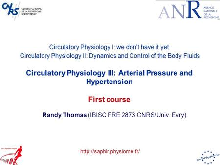 Randy Thomas (IBISC FRE 2873 CNRS/Univ. Evry) Circulatory Physiology I: we don't have it yet Circulatory Physiology II: Dynamics and Control of the Body.