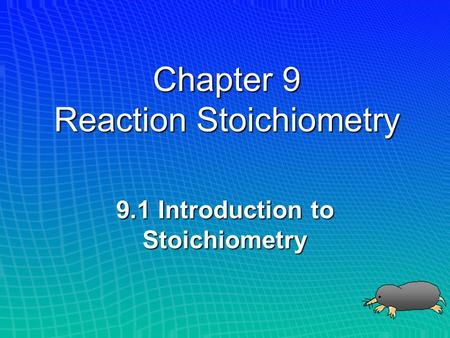 Chapter 9 Reaction Stoichiometry 9.1 Introduction to Stoichiometry.