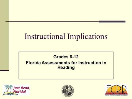 Instructional Implications Grades 6-12 Florida Assessments for Instruction in Reading.