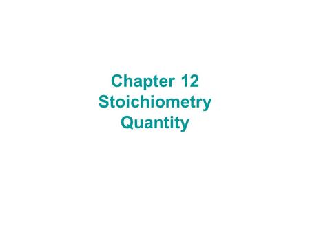 Chapter 12 Stoichiometry Quantity. 12.1 Stoichiometry Chemical reactions represent the heart of chemistry: they describe the endless ways that substances.