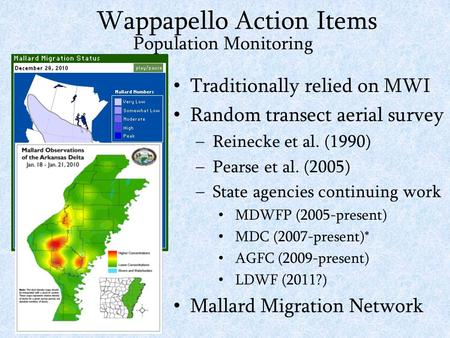 Traditionally relied on MWI Random transect aerial survey –Reinecke et al. (1990) –Pearse et al. (2005) –State agencies continuing work MDWFP (2005-present)