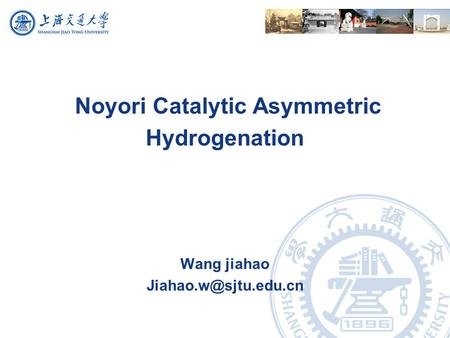 Noyori Catalytic Asymmetric Hydrogenation Wang jiahao