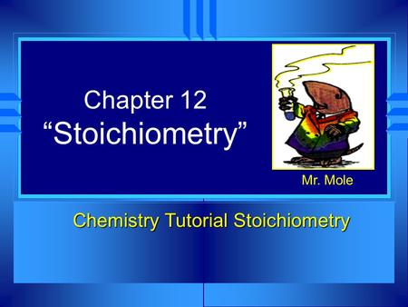 "Chapter 12 ""Stoichiometry"" Chemistry Tutorial Stoichiometry Mr. Mole."